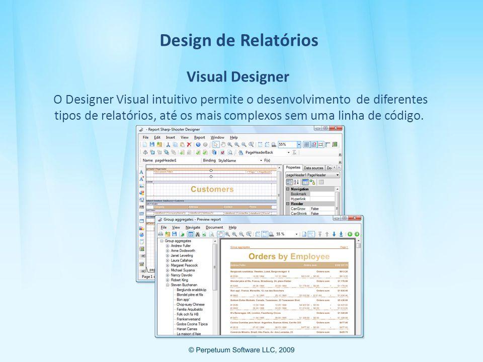 Design de Relatórios Tipos de Relatórios Você pode criar absolutamente qualquer tipo de relatório com o Assistente e o Designer com poucos cliques de mouse: cross tab, lado-a-lado, hierarquicos, relatórios multicolunas, sub-relatórios, relatórios agrupados, etc