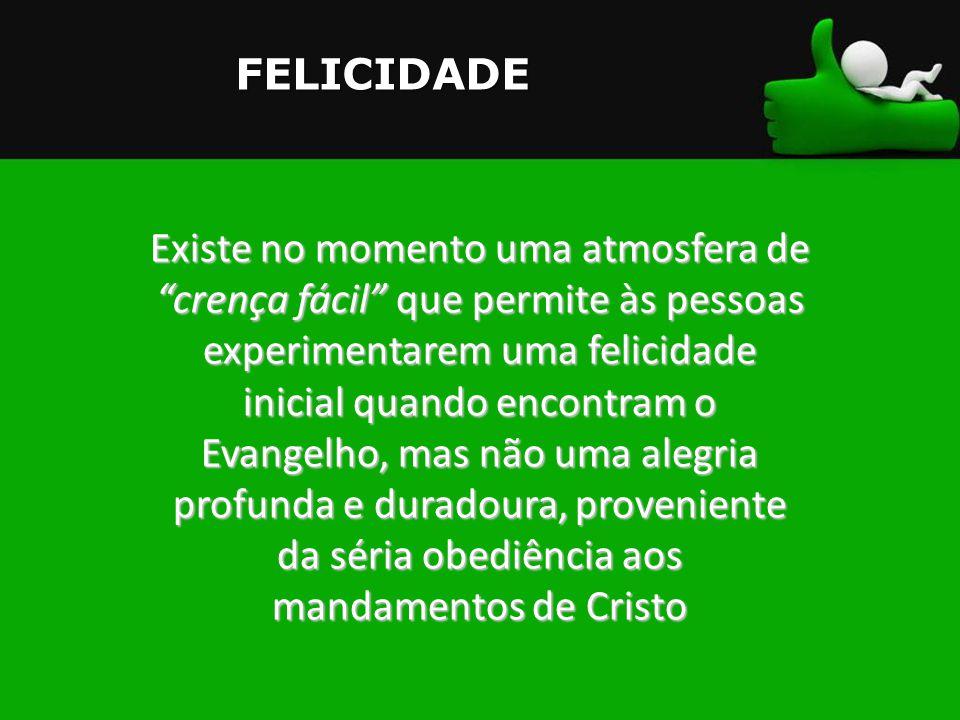 Existe no momento uma atmosfera de crença fácil que permite às pessoas experimentarem uma felicidade inicial quando encontram o Evangelho, mas não uma