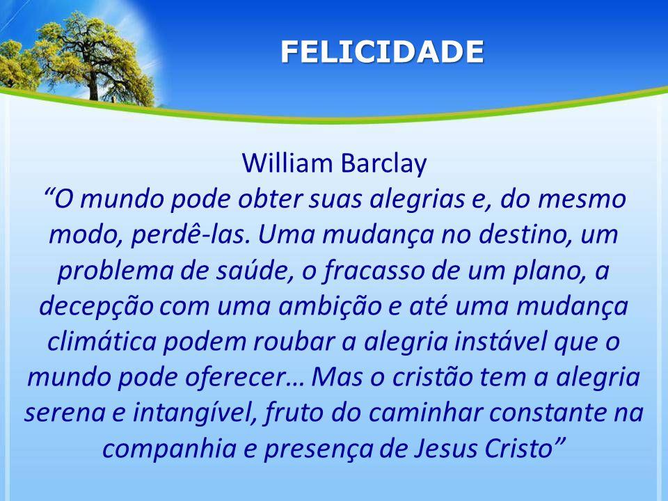 William Barclay O mundo pode obter suas alegrias e, do mesmo modo, perdê-las. Uma mudança no destino, um problema de saúde, o fracasso de um plano, a