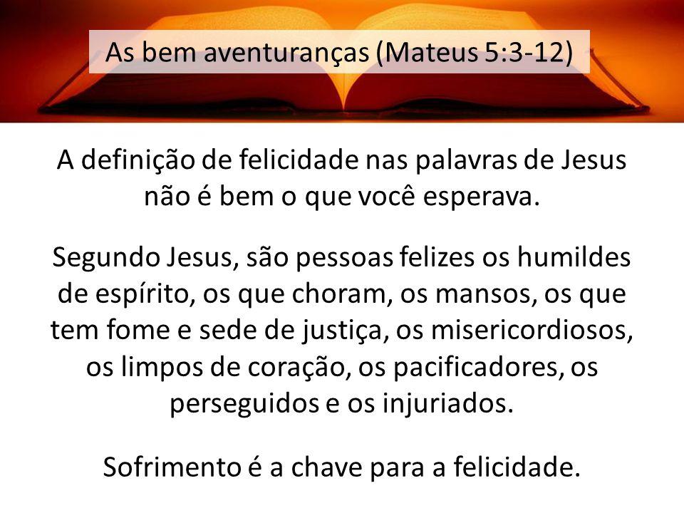 A definição de felicidade nas palavras de Jesus não é bem o que você esperava. Segundo Jesus, são pessoas felizes os humildes de espírito, os que chor