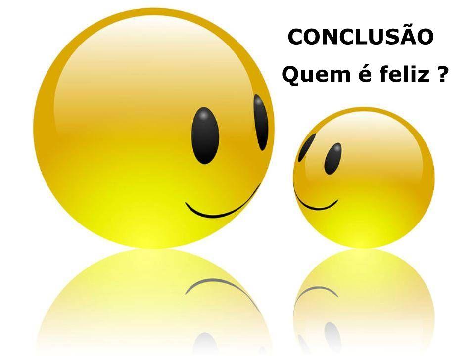 Quem é feliz ? CONCLUSÃO
