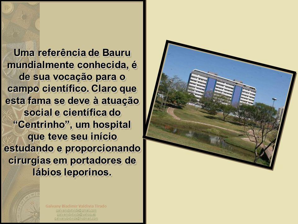 Galvany Bladimir Valdivia Tirado galvanybvtvida@gmail.com galvanybvtvida@yahoo.es galvanybvtvida@hotmail.com Para quem não sabe, Bauru é uma cidade un