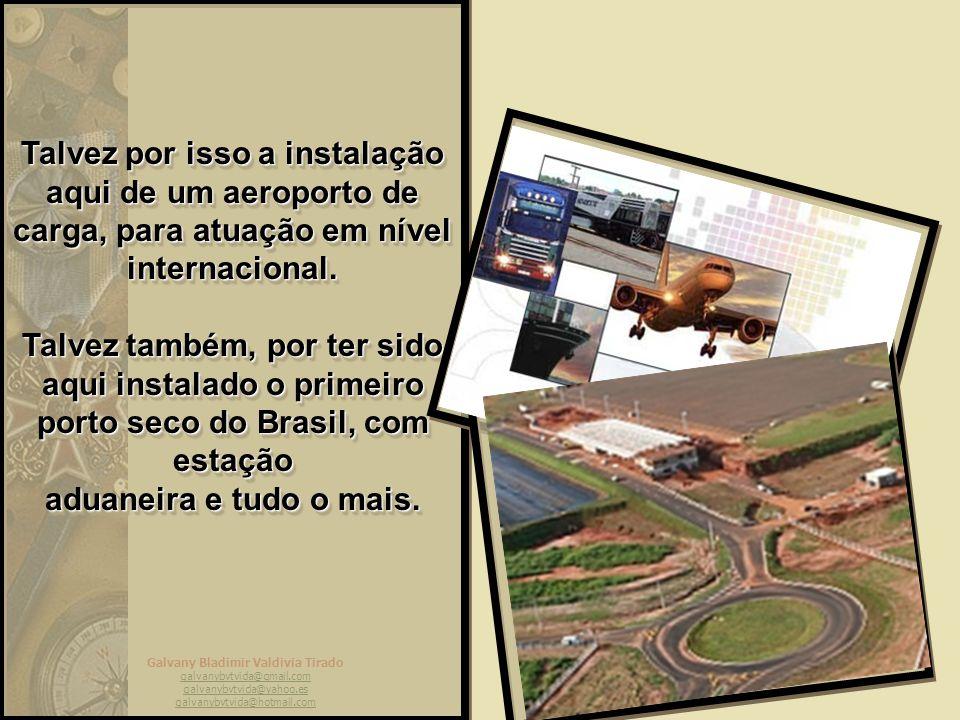Galvany Bladimir Valdivia Tirado galvanybvtvida@gmail.com galvanybvtvida@yahoo.es galvanybvtvida@hotmail.com Talvez por isso a instalação aqui de um aeroporto de carga, para atuação em nível internacional.