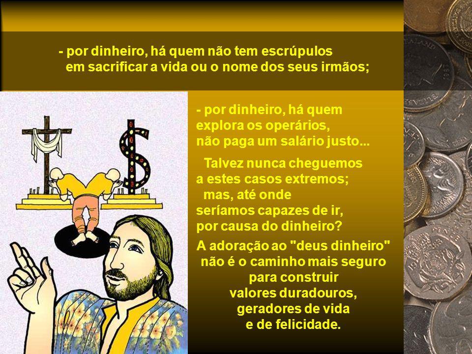 A Busca desenfreada pelo dinheiro continua... O dinheiro é o deus de muita gente, que está disposta a tudo desde que faça crescer a conta bancária. -