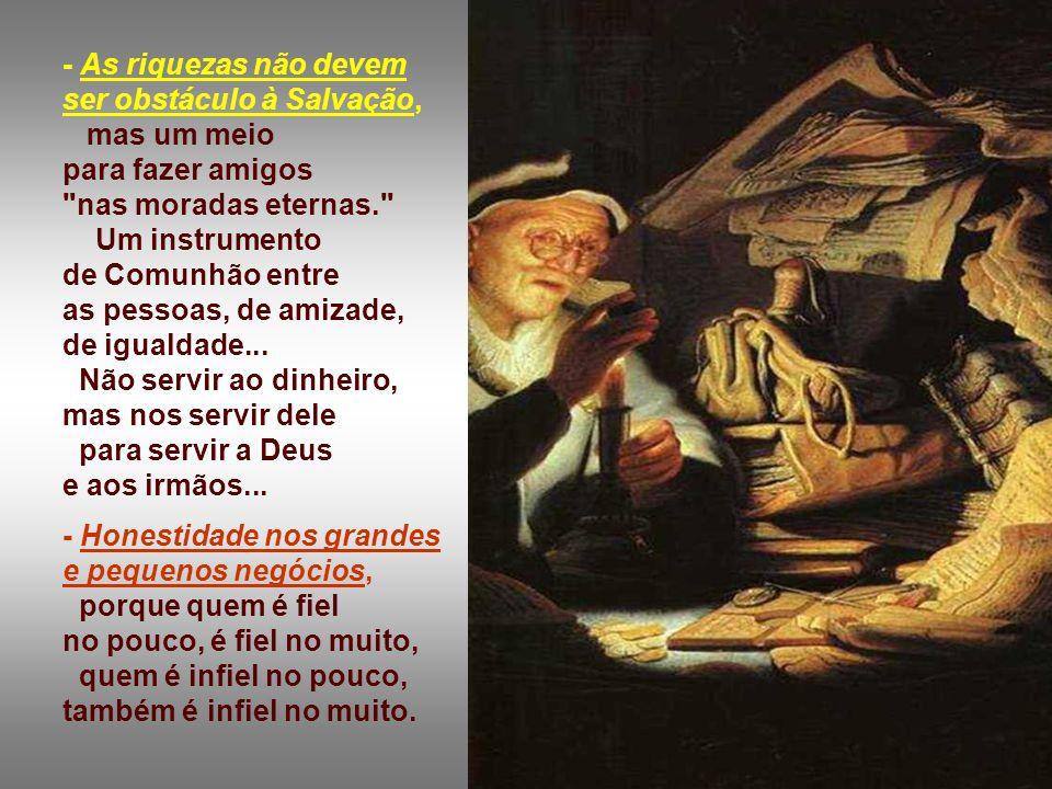 + Jesus conclui com sentenças sobre o bom uso das riquezas : - Ninguém pode servir a DOIS SENHORES...