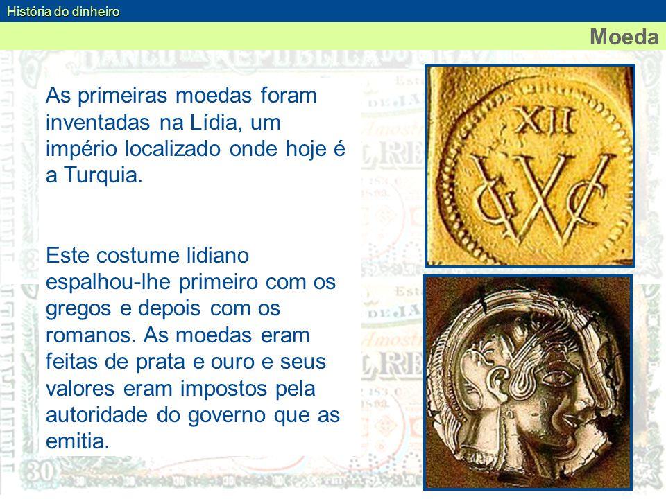 Moeda As primeiras moedas foram inventadas na Lídia, um império localizado onde hoje é a Turquia. Este costume lidiano espalhou-lhe primeiro com os gr