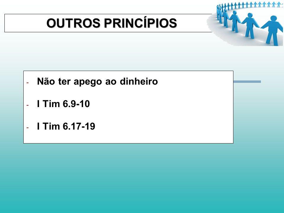 OUTROS PRINCÍPIOS OUTROS PRINCÍPIOS - Contentarmos com o que temos - I Tim 6.6-8