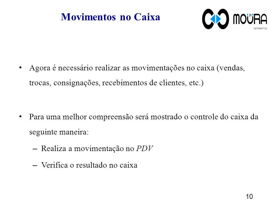 Movimentos no Caixa Agora é necessário realizar as movimentações no caixa (vendas, trocas, consignações, recebimentos de clientes, etc.) Para uma melh