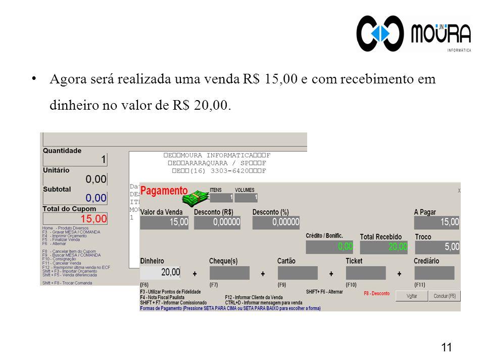 Agora será realizada uma venda R$ 15,00 e com recebimento em dinheiro no valor de R$ 20,00. 11