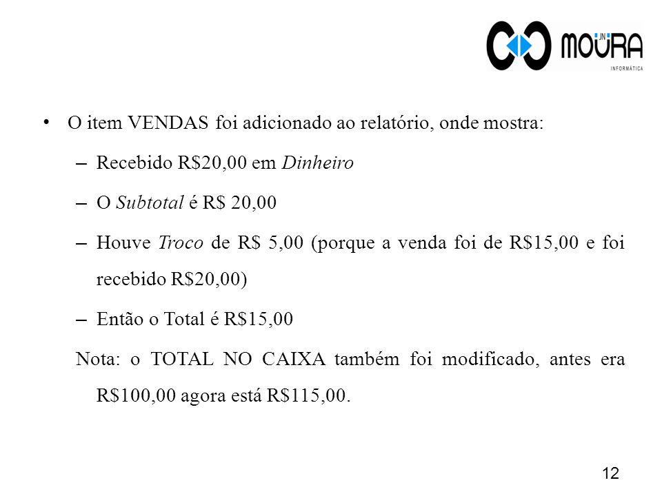 O item VENDAS foi adicionado ao relatório, onde mostra: – Recebido R$20,00 em Dinheiro – O Subtotal é R$ 20,00 – Houve Troco de R$ 5,00 (porque a vend