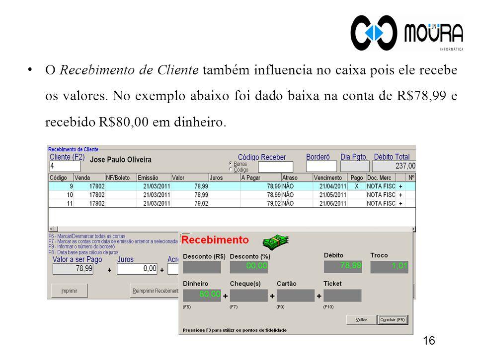 O Recebimento de Cliente também influencia no caixa pois ele recebe os valores. No exemplo abaixo foi dado baixa na conta de R$78,99 e recebido R$80,0
