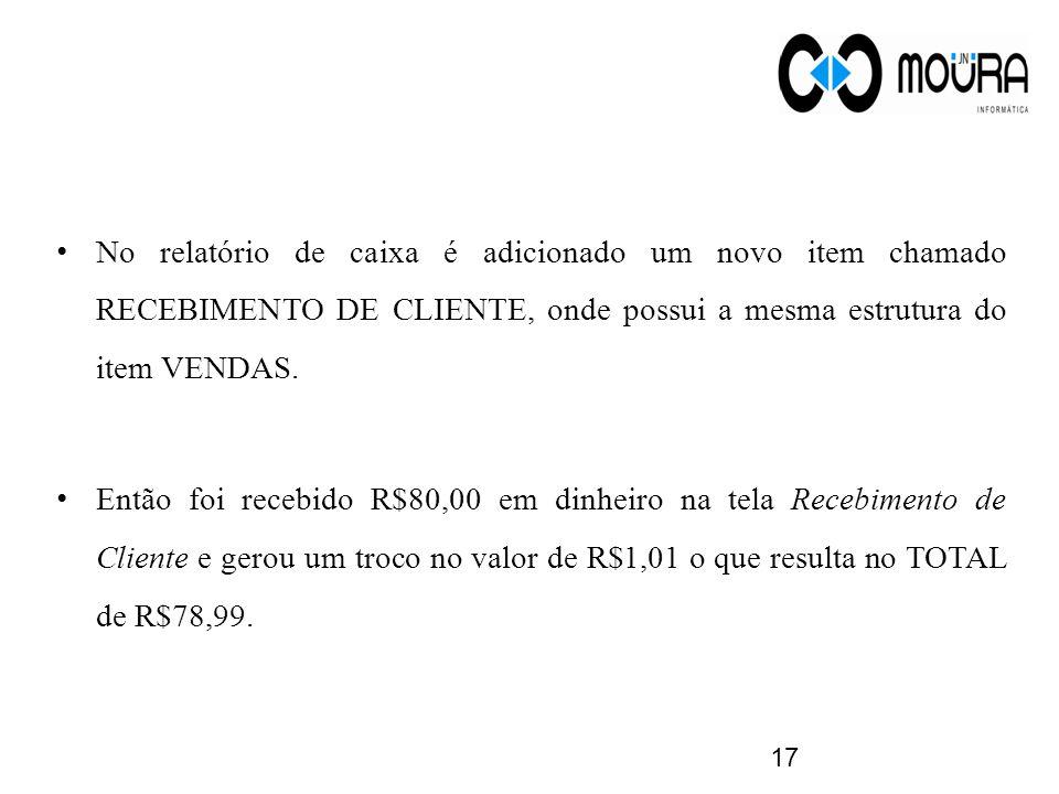 No relatório de caixa é adicionado um novo item chamado RECEBIMENTO DE CLIENTE, onde possui a mesma estrutura do item VENDAS. Então foi recebido R$80,