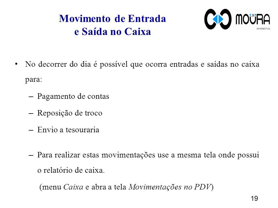 Movimento de Entrada e Saída no Caixa No decorrer do dia é possível que ocorra entradas e saídas no caixa para: – Pagamento de contas – Reposição de t