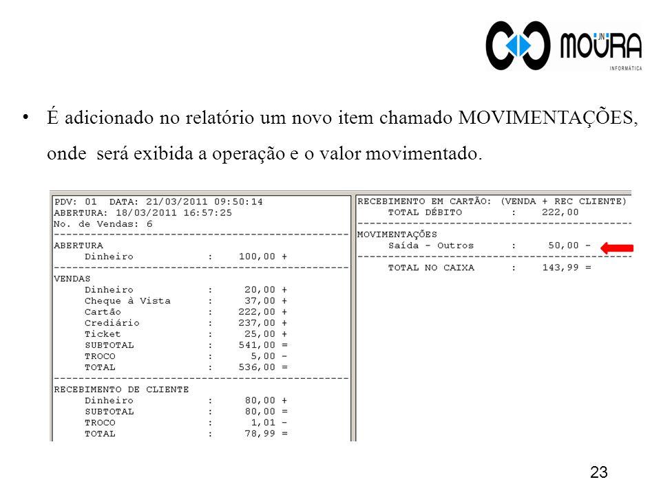 É adicionado no relatório um novo item chamado MOVIMENTAÇÕES, onde será exibida a operação e o valor movimentado. 23