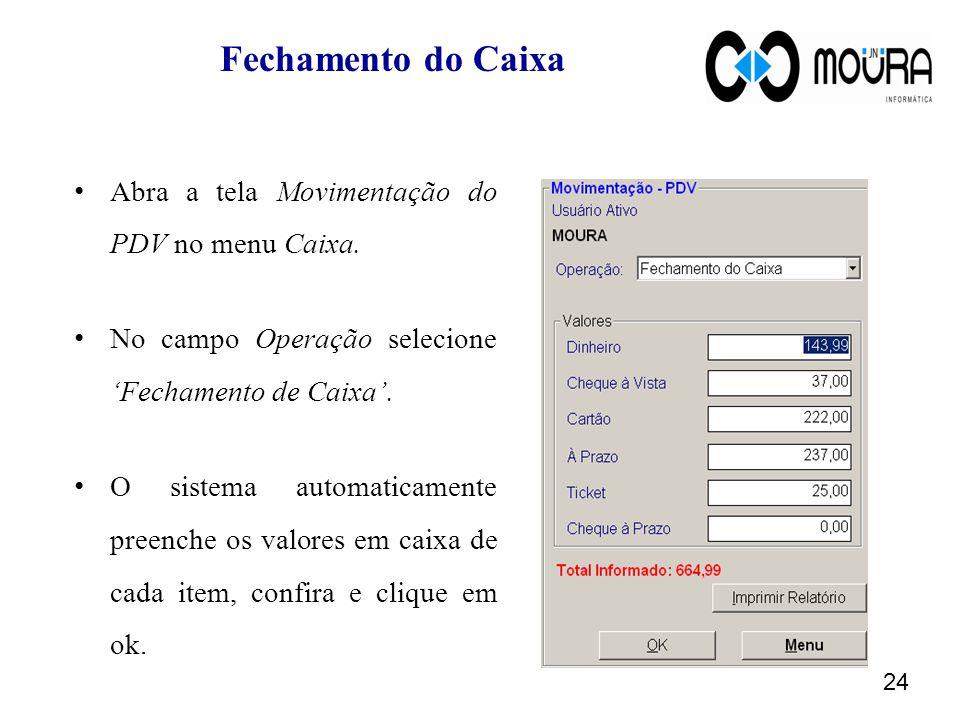 Fechamento do Caixa Abra a tela Movimentação do PDV no menu Caixa. No campo Operação selecione Fechamento de Caixa. O sistema automaticamente preenche