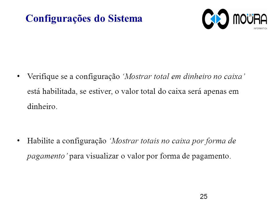 Configurações do Sistema Verifique se a configuração Mostrar total em dinheiro no caixa está habilitada, se estiver, o valor total do caixa será apenas em dinheiro.