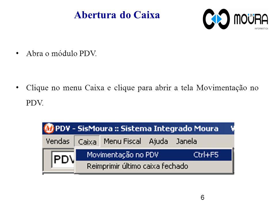 Abertura do Caixa Abra o módulo PDV. Clique no menu Caixa e clique para abrir a tela Movimentação no PDV. 6