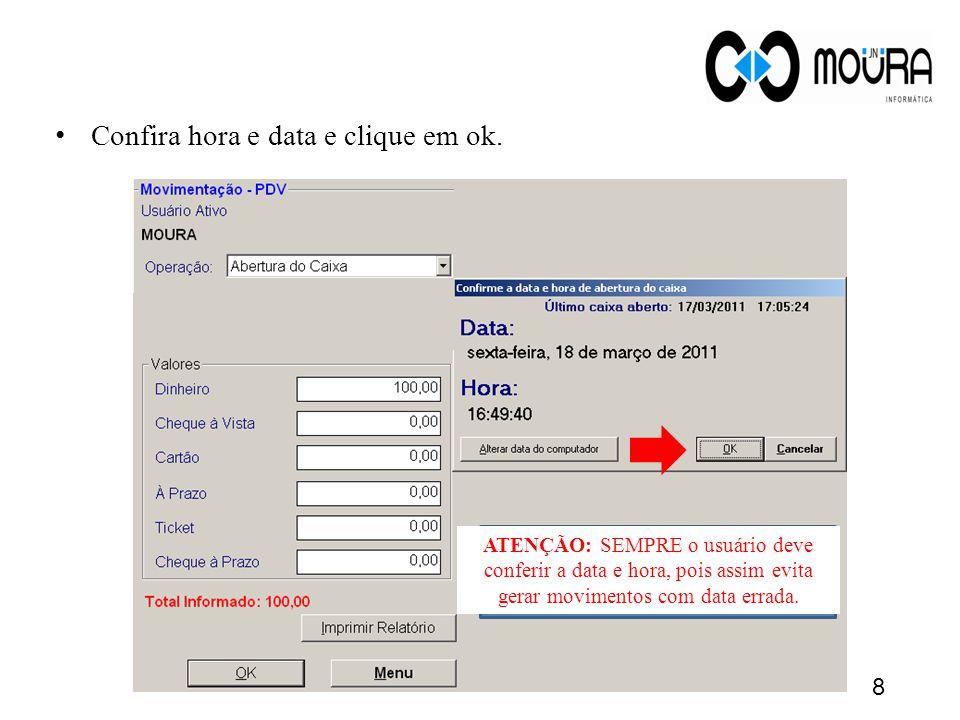 Confira hora e data e clique em ok. ATENÇÃO: SEMPRE o usuário deve conferir a data e hora, pois assim evita gerar movimentos com data errada. 8