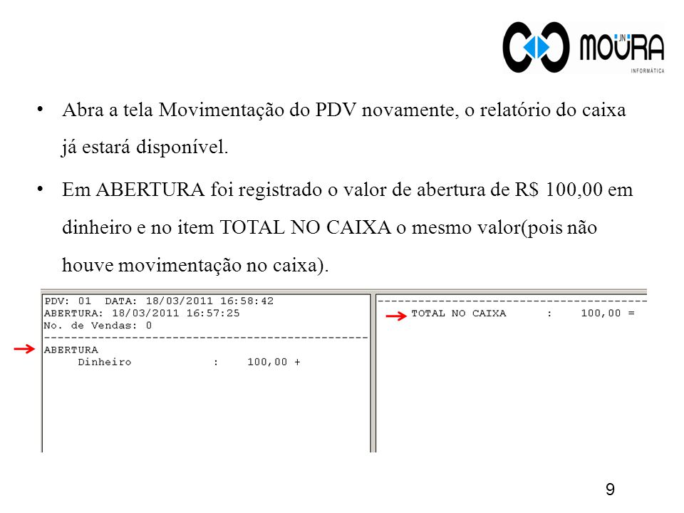 Abra a tela Movimentação do PDV novamente, o relatório do caixa já estará disponível. Em ABERTURA foi registrado o valor de abertura de R$ 100,00 em d