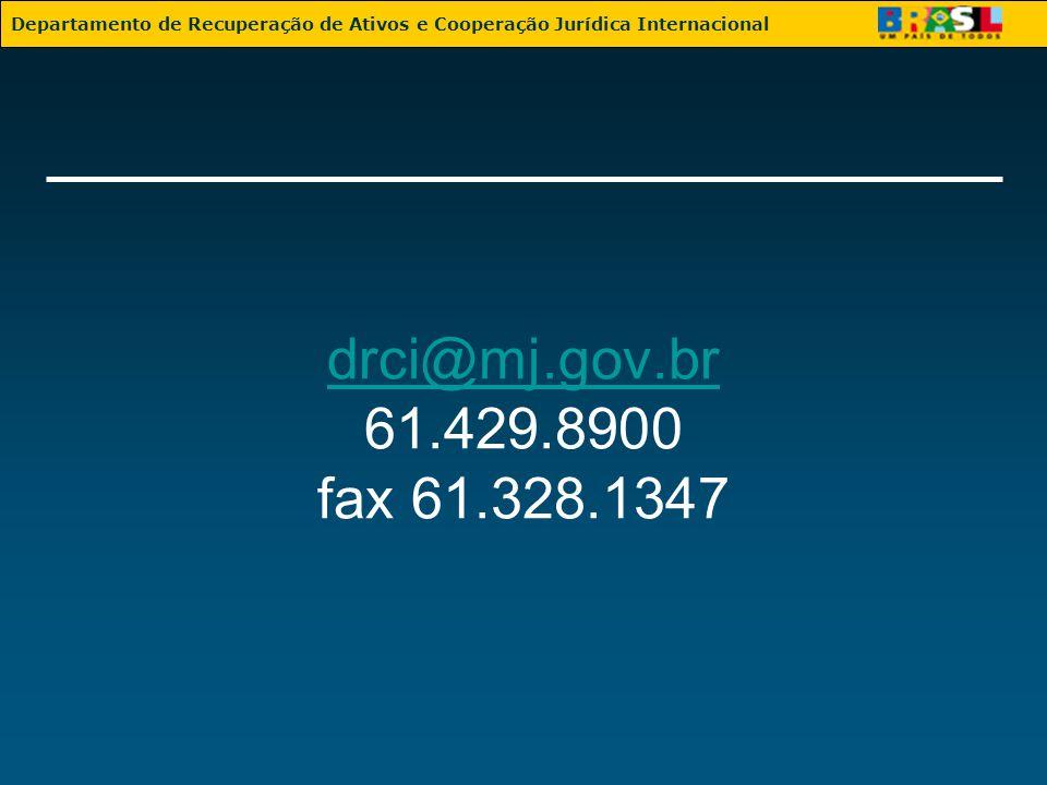 drci@mj.gov.br drci@mj.gov.br 61.429.8900 fax 61.328.1347 Departamento de Recuperação de Ativos e Cooperação Jurídica Internacional