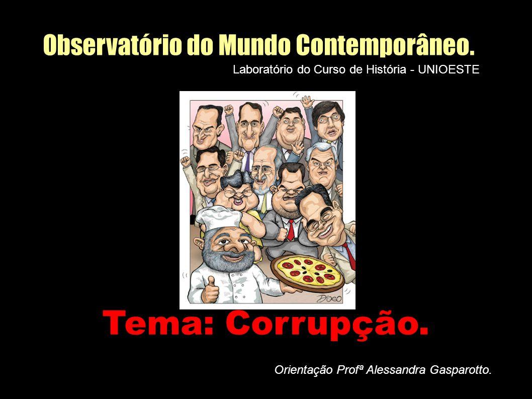 Observatório do Mundo Contemporâneo.Laboratório do Curso de História - UNIOESTE Tema: Corrupção.