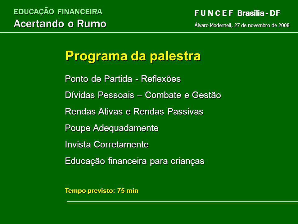 EDUCAÇÃO FINANCEIRA Acertando o Rumo Álvaro Modernell, 27 de novembro de 2008 F U N C E F Brasília - DF FUNCEF, Brasília - DF EDUCAÇÃO FINANCEIRA Acer