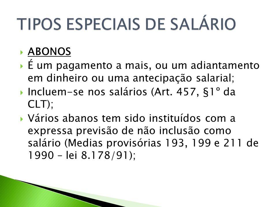 ABONOS É um pagamento a mais, ou um adiantamento em dinheiro ou uma antecipação salarial; Incluem-se nos salários (Art. 457, §1º da CLT); Vários abano