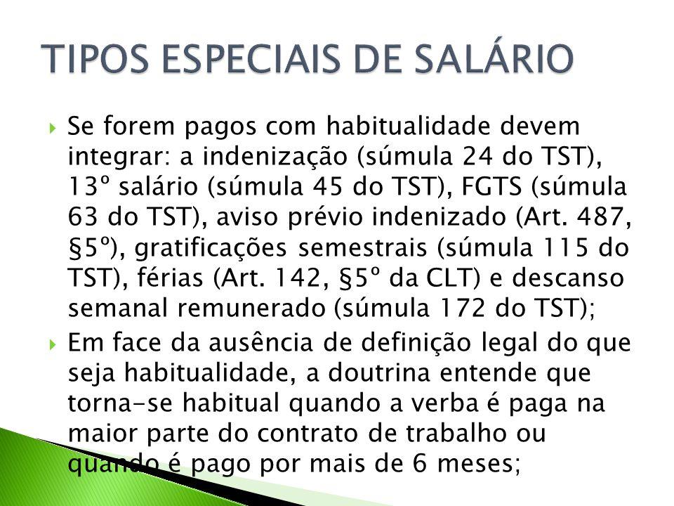 Se forem pagos com habitualidade devem integrar: a indenização (súmula 24 do TST), 13º salário (súmula 45 do TST), FGTS (súmula 63 do TST), aviso prévio indenizado (Art.