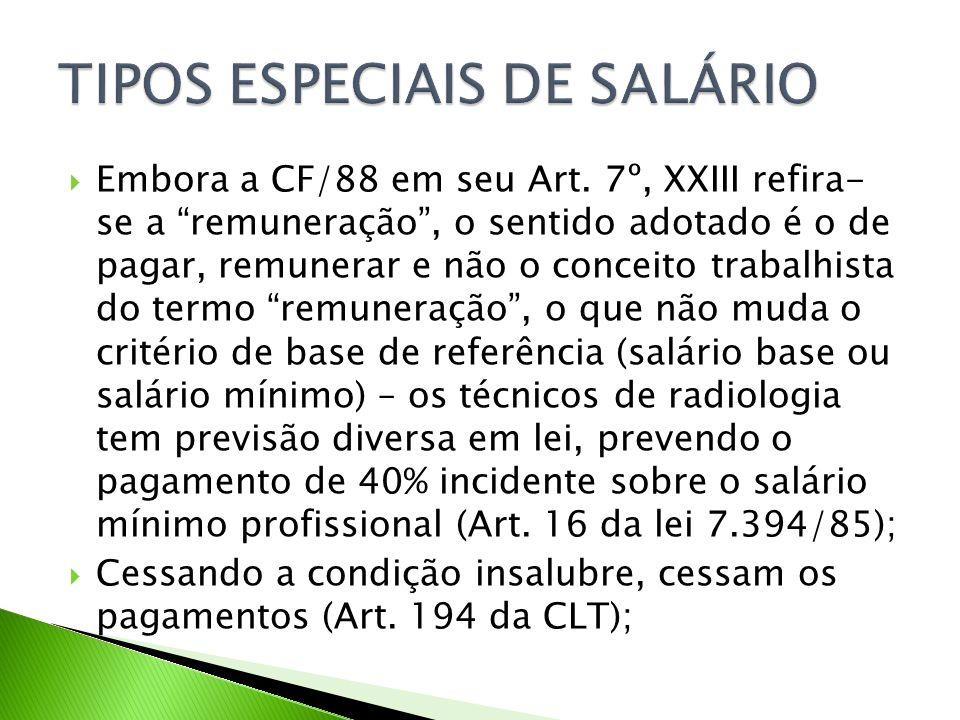Embora a CF/88 em seu Art. 7º, XXIII refira- se a remuneração, o sentido adotado é o de pagar, remunerar e não o conceito trabalhista do termo remuner