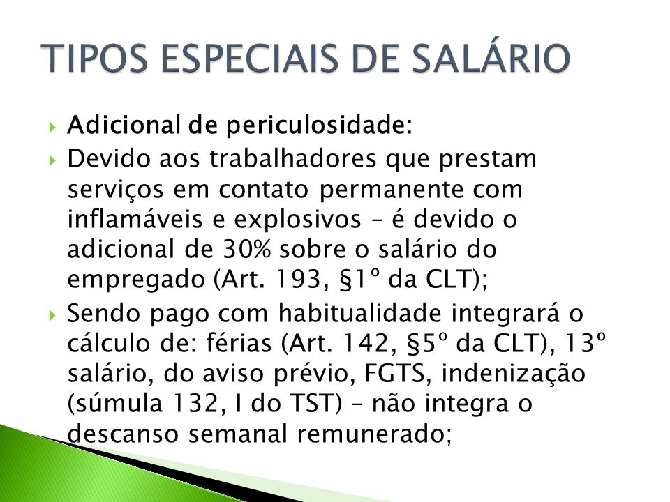 Adicional de periculosidade: Devido aos trabalhadores que prestam serviços em contato permanente com inflamáveis e explosivos – é devido o adicional de 30% sobre o salário do empregado (Art.