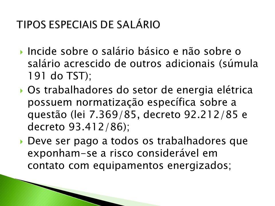 Incide sobre o salário básico e não sobre o salário acrescido de outros adicionais (súmula 191 do TST); Os trabalhadores do setor de energia elétrica