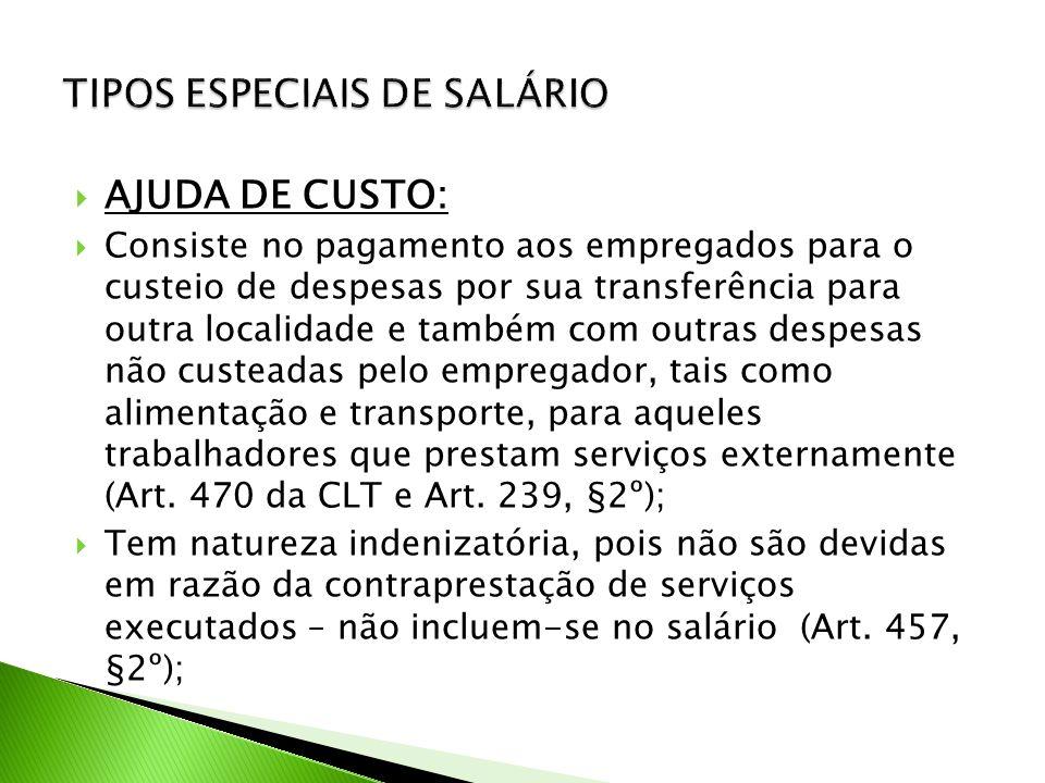 AJUDA DE CUSTO: Consiste no pagamento aos empregados para o custeio de despesas por sua transferência para outra localidade e também com outras despes