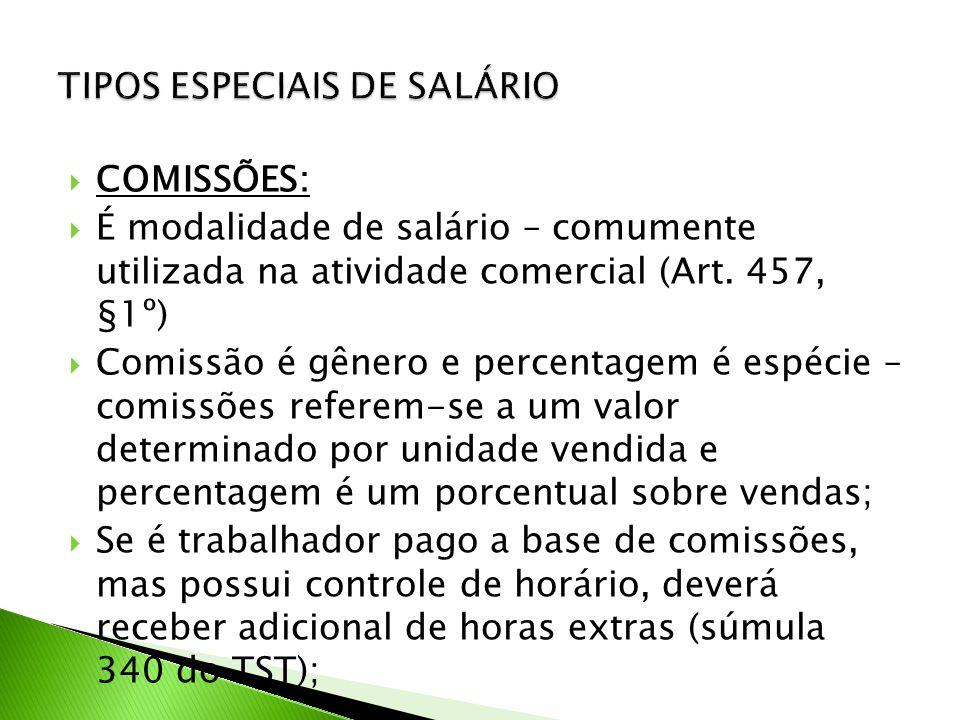 COMISSÕES: É modalidade de salário – comumente utilizada na atividade comercial (Art. 457, §1º) Comissão é gênero e percentagem é espécie – comissões