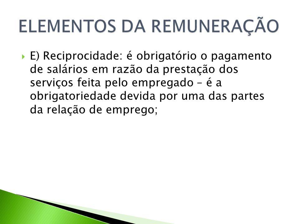 E) Reciprocidade: é obrigatório o pagamento de salários em razão da prestação dos serviços feita pelo empregado – é a obrigatoriedade devida por uma d