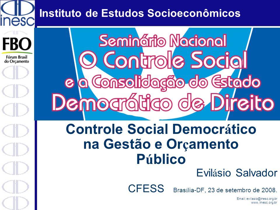 Instituto de Estudos Socioeconômicos Email: evilasio@inesc.org.br www. Inesc.org.br Controle Social Democr á tico na Gestão e Or ç amento P ú blico Ev