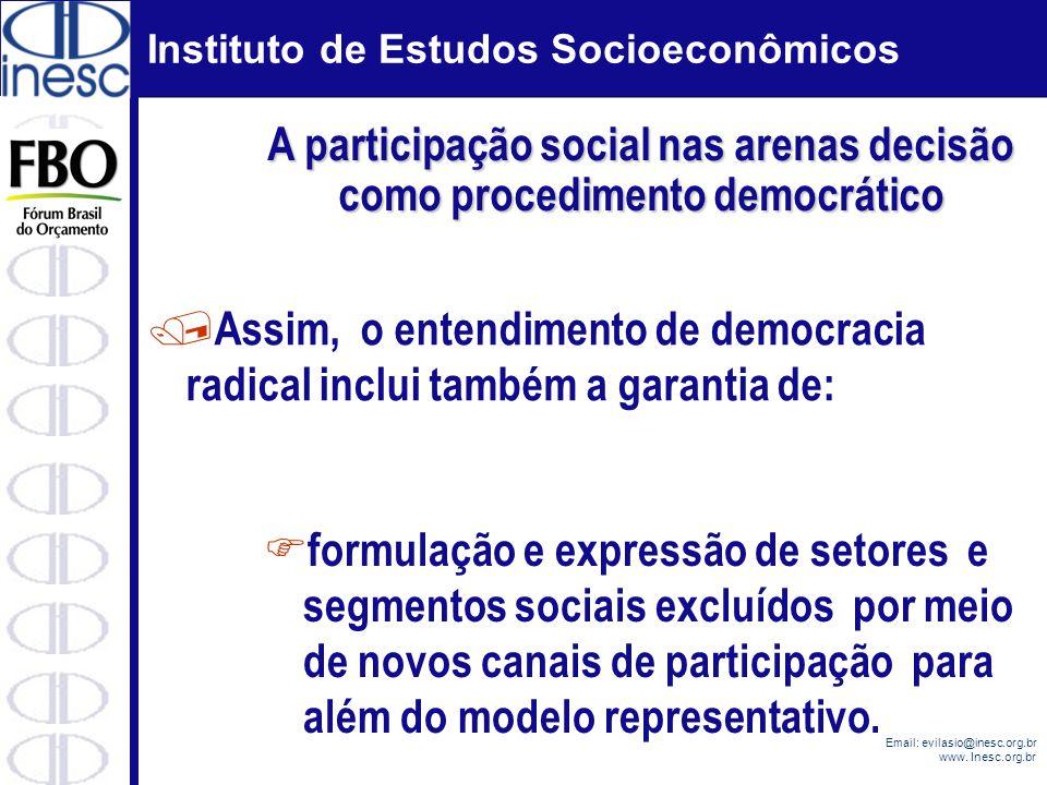 Instituto de Estudos Socioeconômicos Email: evilasio@inesc.org.br www. Inesc.org.br / Assim, o entendimento de democracia radical inclui também a gara
