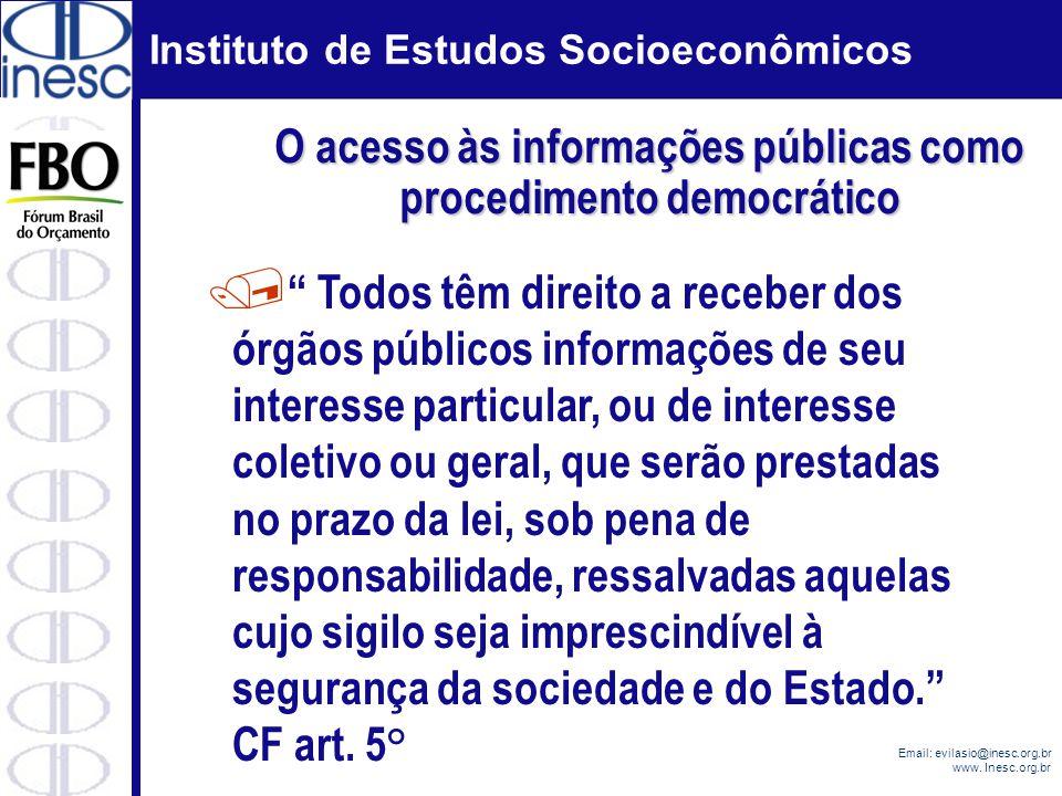 Instituto de Estudos Socioeconômicos Email: evilasio@inesc.org.br www. Inesc.org.br / Todos têm direito a receber dos órgãos públicos informações de s