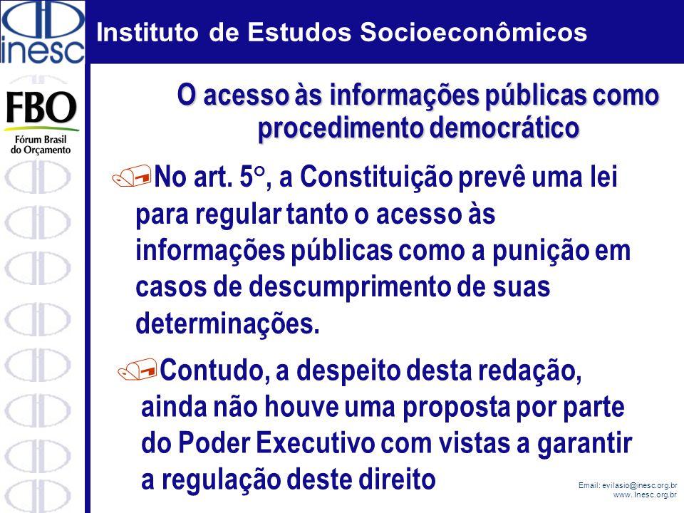 Instituto de Estudos Socioeconômicos Email: evilasio@inesc.org.br www. Inesc.org.br / No art. 5°, a Constituição prevê uma lei para regular tanto o ac