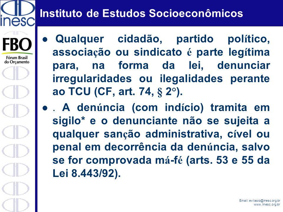 Instituto de Estudos Socioeconômicos Email: evilasio@inesc.org.br www. Inesc.org.br Qualquer cidadão, partido pol í tico, associa ç ão ou sindicato é