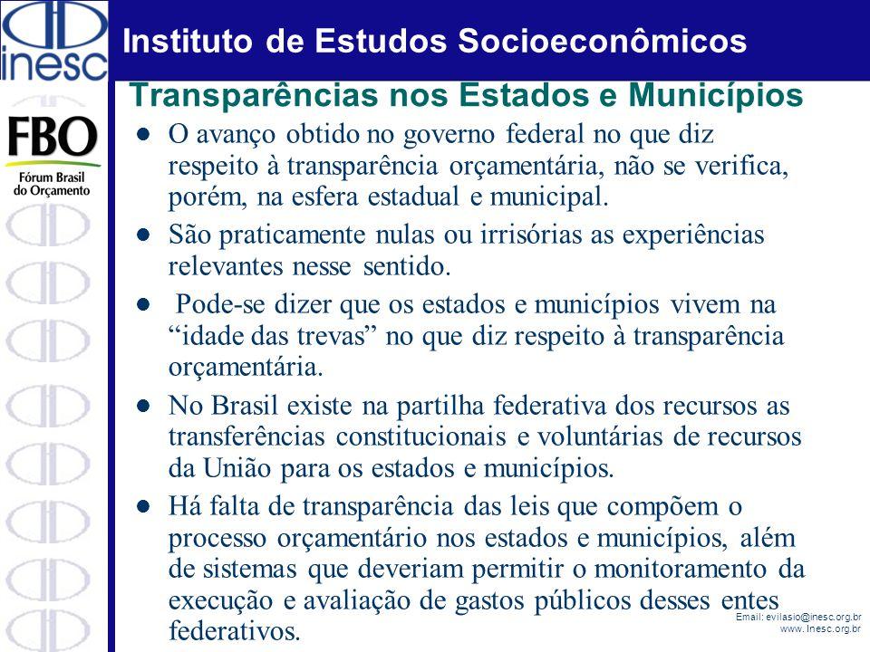 Instituto de Estudos Socioeconômicos Email: evilasio@inesc.org.br www. Inesc.org.br Transparências nos Estados e Municípios O avanço obtido no governo