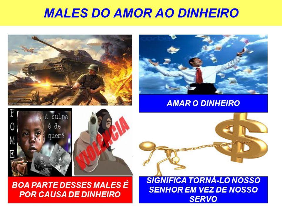 MALES DO AMOR AO DINHEIRO BOA PARTE DESSES MALES É POR CAUSA DE DINHEIRO SIGNIFICA TORNÁ-LO NOSSO SENHOR EM VEZ DE NOSSO SERVO AMAR O DINHEIRO