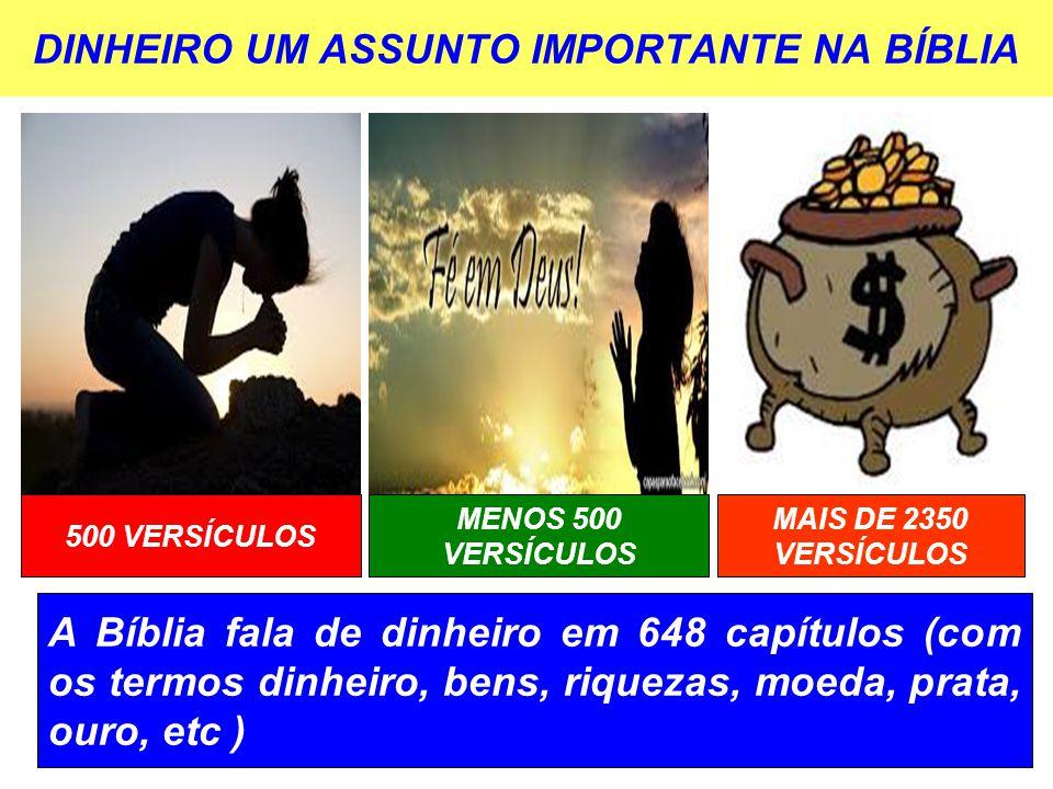 DINHEIRO UM ASSUNTO IMPORTANTE NA BÍBLIA 500 VERSÍCULOS A Bíblia fala de dinheiro em 648 capítulos (com os termos dinheiro, bens, riquezas, moeda, pra