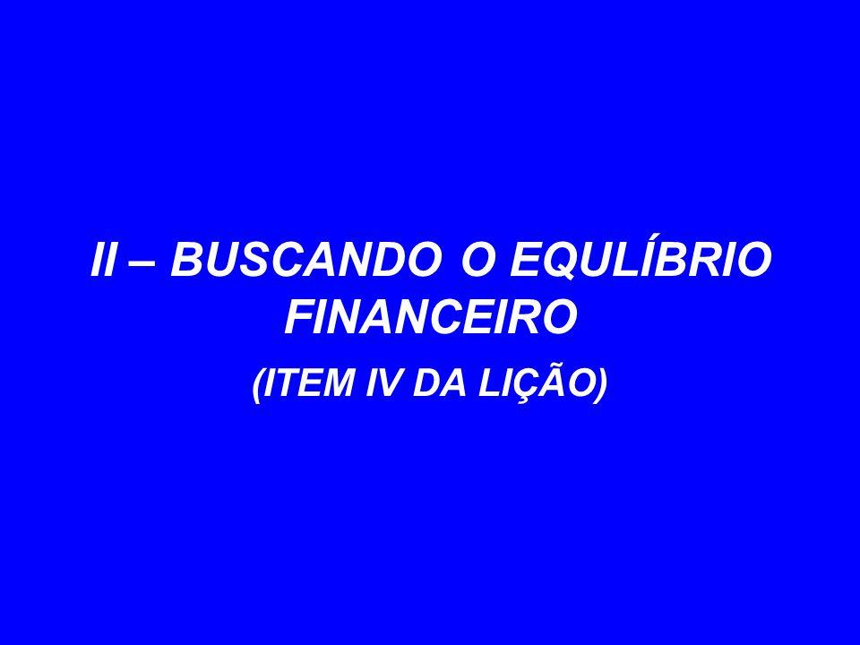 II – BUSCANDO O EQULÍBRIO FINANCEIRO (ITEM IV DA LIÇÃO)