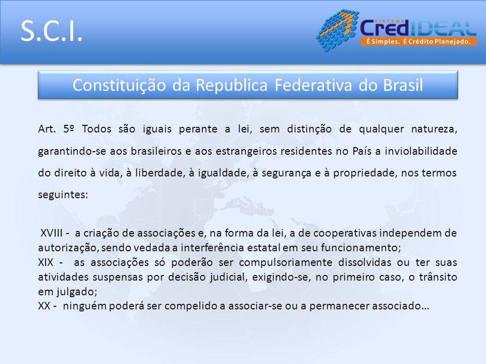 S.C.I. Art. 5º Todos são iguais perante a lei, sem distinção de qualquer natureza, garantindo-se aos brasileiros e aos estrangeiros residentes no País