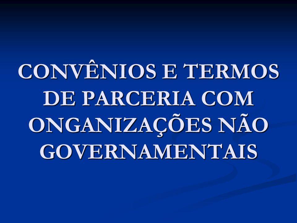 CONVÊNIOS E TERMOS DE PARCERIA COM ONGANIZAÇÕES NÃO GOVERNAMENTAIS