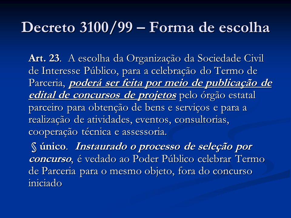 Decreto 3100/99 – Forma de escolha Art. 23. A escolha da Organização da Sociedade Civil de Interesse Público, para a celebração do Termo de Parceria,