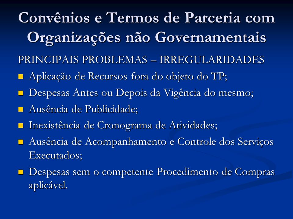 Convênios e Termos de Parceria com Organizações não Governamentais PRINCIPAIS PROBLEMAS – IRREGULARIDADES Aplicação de Recursos fora do objeto do TP;