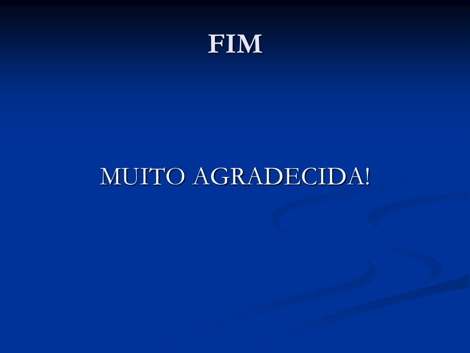 FIM MUITO AGRADECIDA!