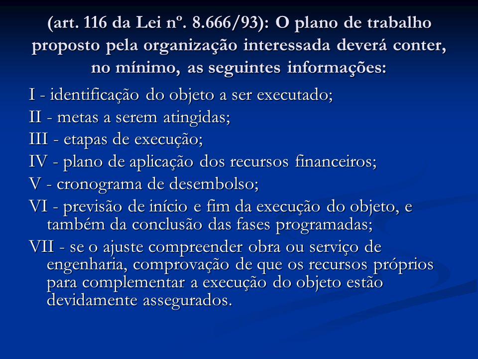 (art. 116 da Lei nº. 8.666/93): O plano de trabalho proposto pela organização interessada deverá conter, no mínimo, as seguintes informações: I - iden