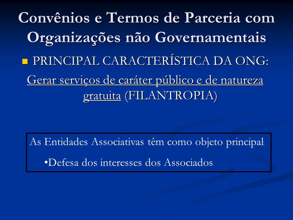 Convênios e Termos de Parceria com Organizações não Governamentais PRINCIPAL CARACTERÍSTICA DA ONG: PRINCIPAL CARACTERÍSTICA DA ONG: Gerar serviços de